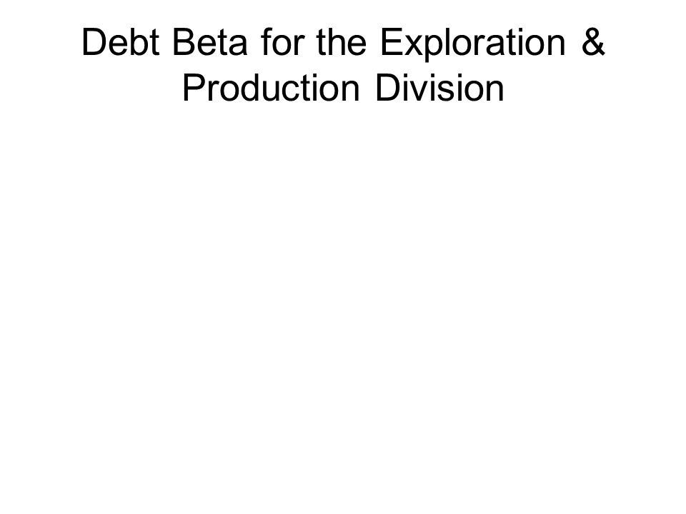 Debt Beta for the Exploration & Production Division