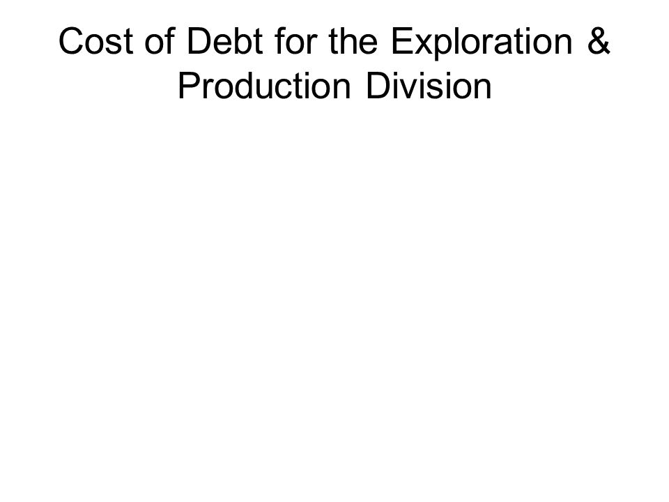 Cost of Debt for the Exploration & Production Division