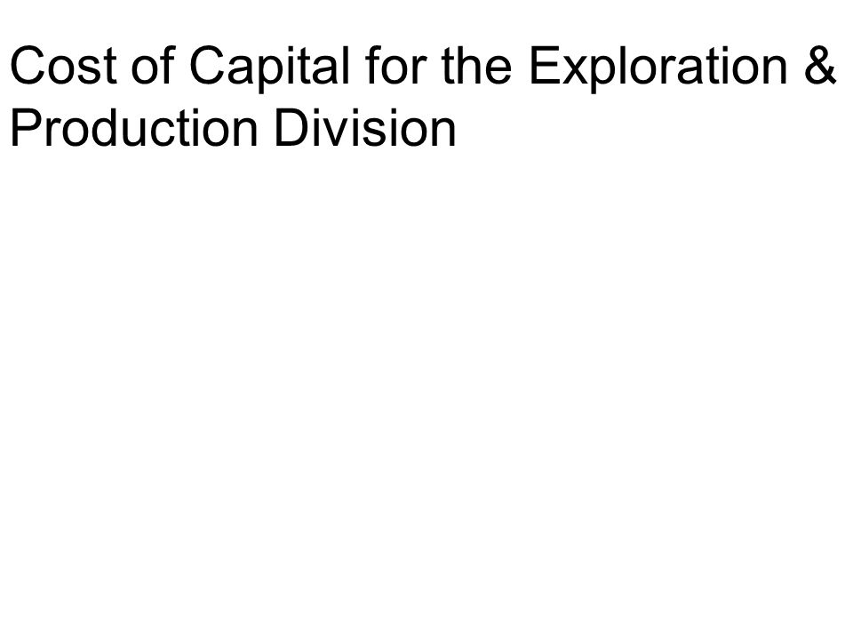 Cost of Capital for the Exploration & Production Division