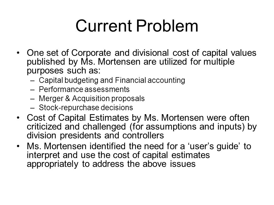 Current Problem One set of Corporate and divisional cost of capital values published by Ms.