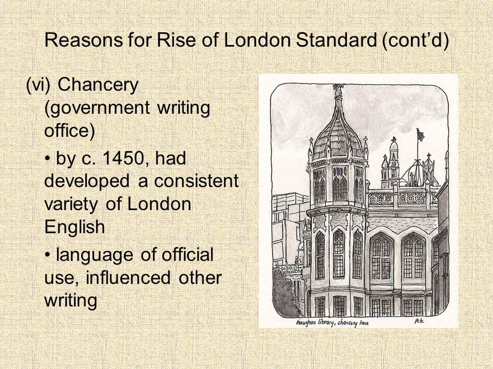 Reasons for Rise of London Standard (cont'd) (vi) Chancery (government writing office) by c.