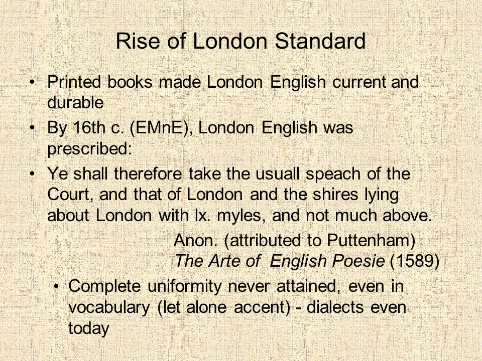 Rise of London Standard Printed books made London English current and durable By 16th c.