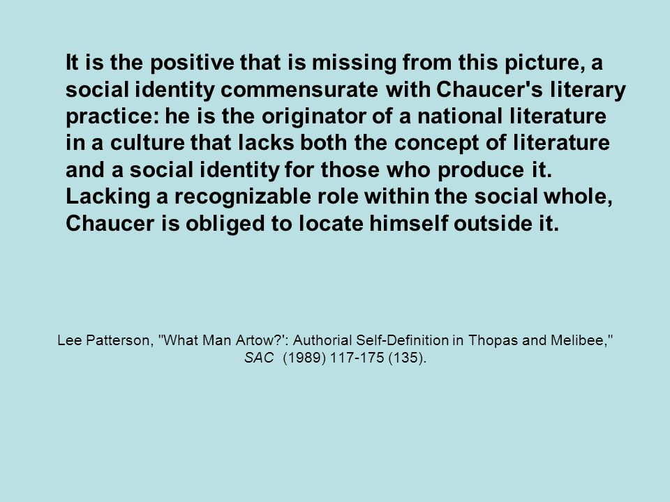 Lee Patterson, What Man Artow : Authorial Self-Definition in Thopas and Melibee, SAC (1989) 117-175 (135).