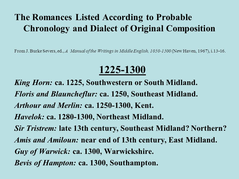 The Romances Listed According to Probable Chronology and Dialect of Original Composition From J. Burke Severs, ed., A Manual of the Writings in Middle