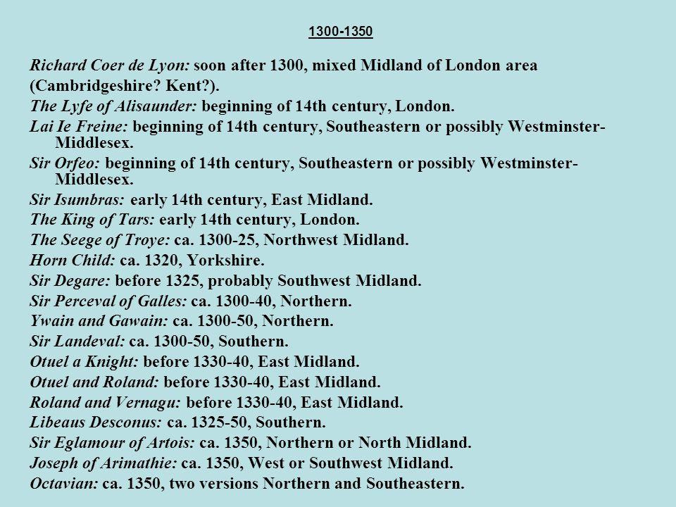 1300-1350 Richard Coer de Lyon: soon after 1300, mixed Midland of London area (Cambridgeshire.