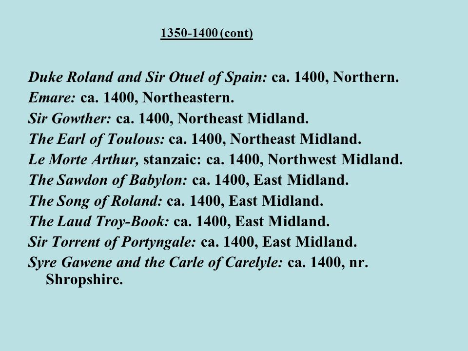 1350-1400 (cont) Duke Roland and Sir Otuel of Spain: ca. 1400, Northern. Emare: ca. 1400, Northeastern. Sir Gowther: ca. 1400, Northeast Midland. The