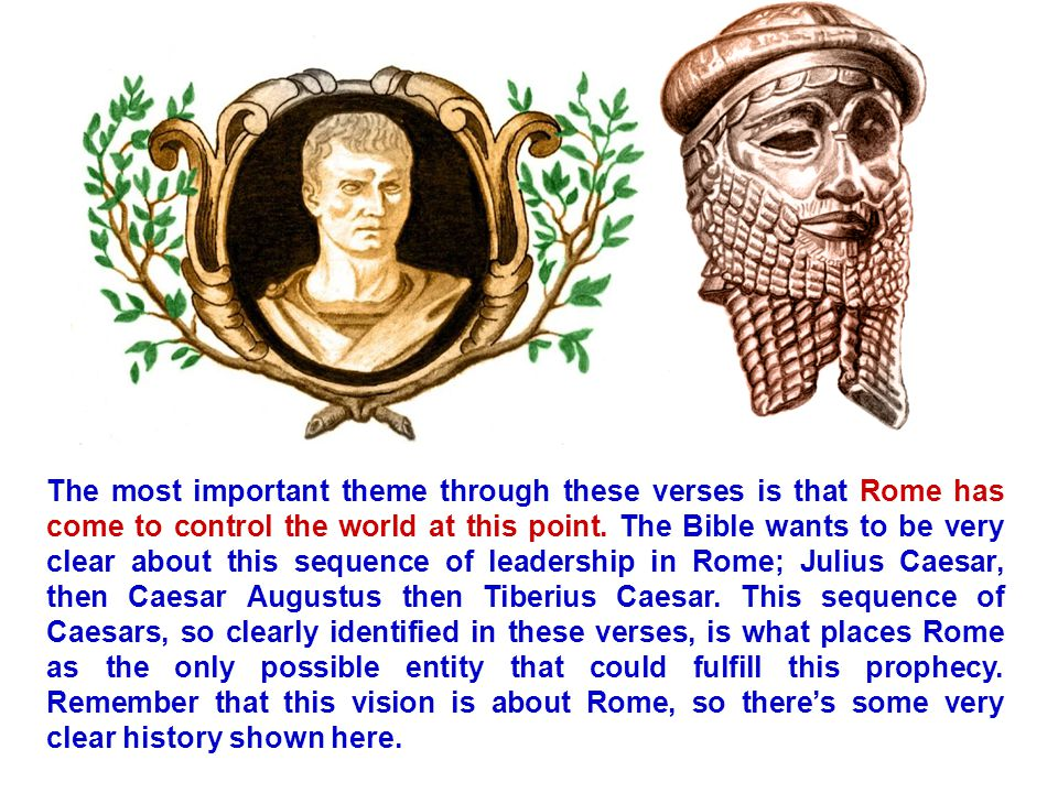 The most important theme through these verses is that Rome has come to control the world at this point.