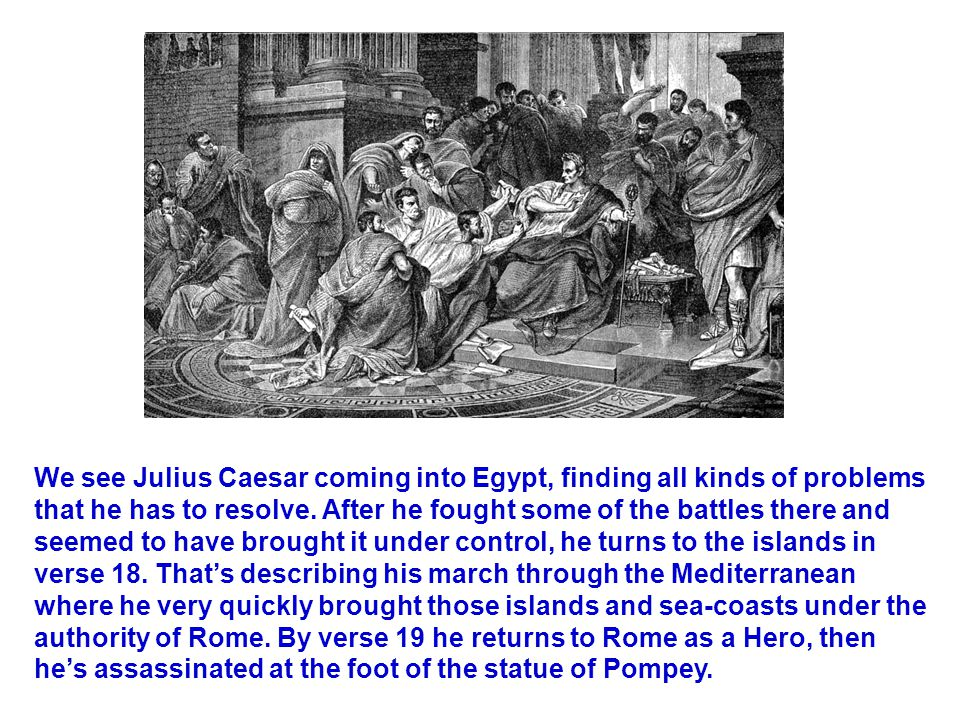 We see Julius Caesar coming into Egypt, finding all kinds of problems that he has to resolve.