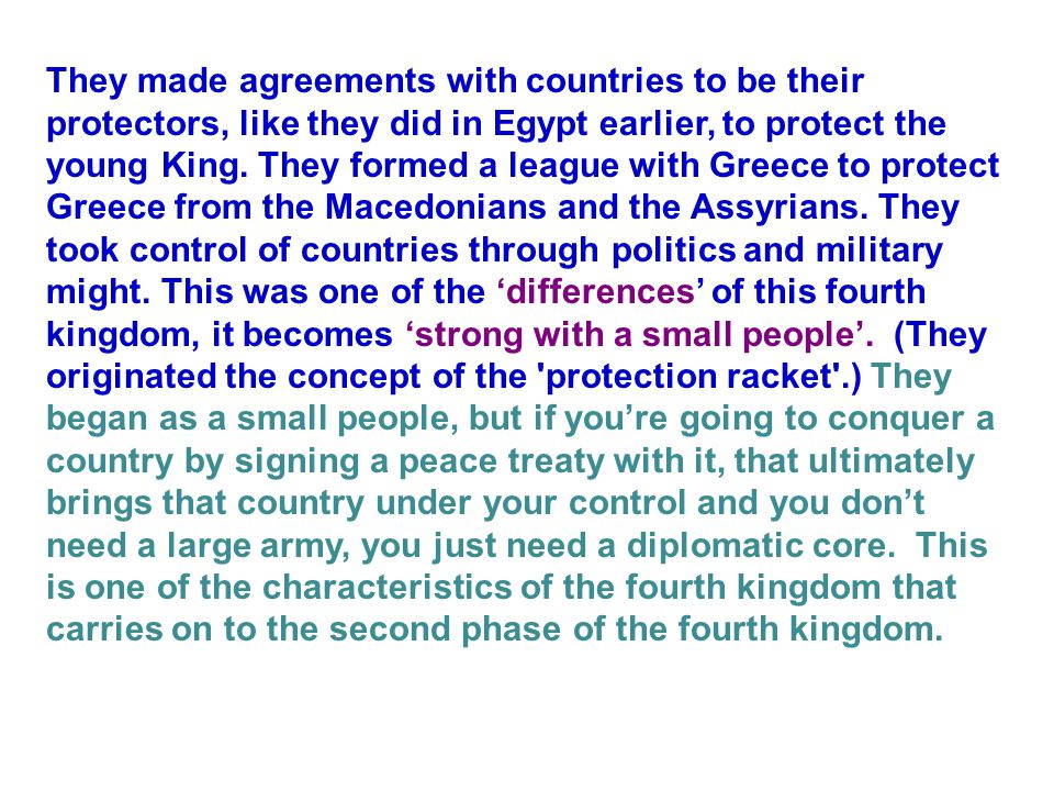 They made agreements with countries to be their protectors, like they did in Egypt earlier, to protect the young King.