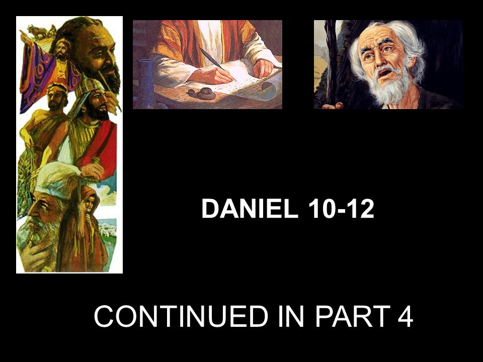 CONTINUED IN PART 4 DANIEL 10-12