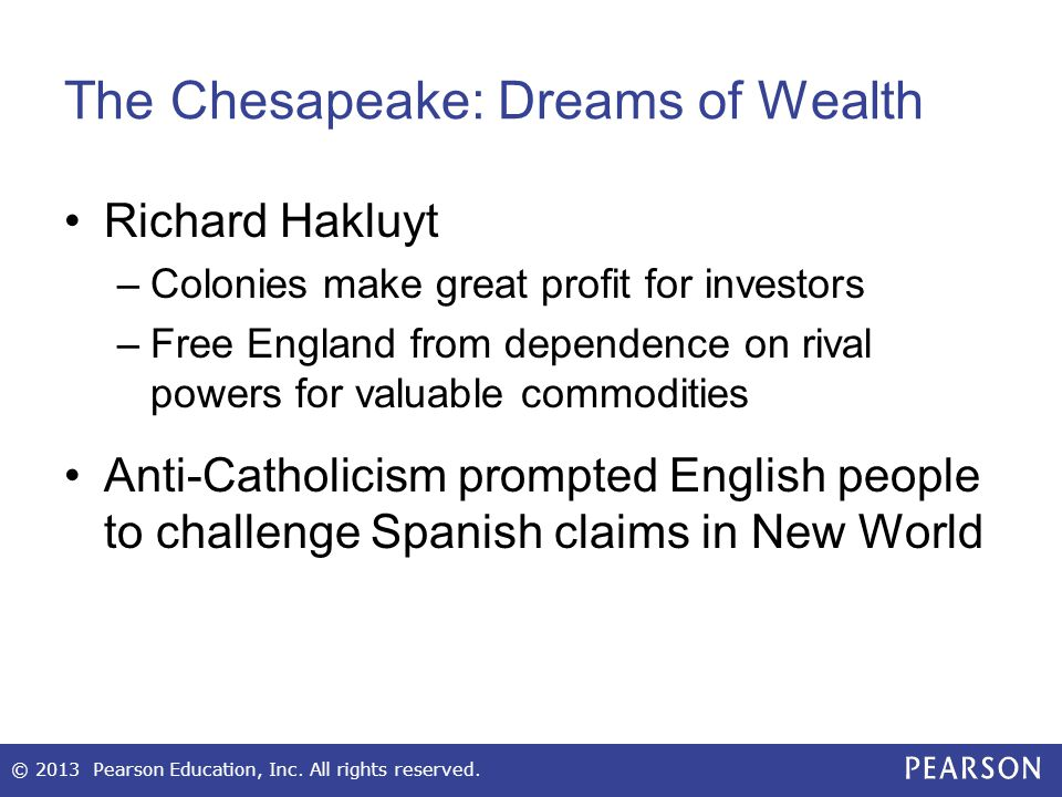 Chesapeake Colonies, 1640 © 2013 Pearson Education, Inc. All rights reserved.