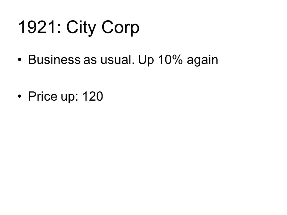 1921: City Corp Business as usual. Up 10% again Price up: 120