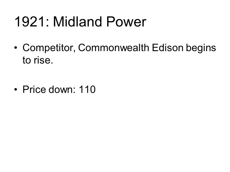 1921: Midland Power Competitor, Commonwealth Edison begins to rise. Price down: 110