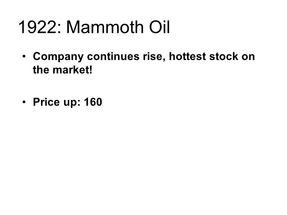 1922: Mammoth Oil Company continues rise, hottest stock on the market! Price up: 160