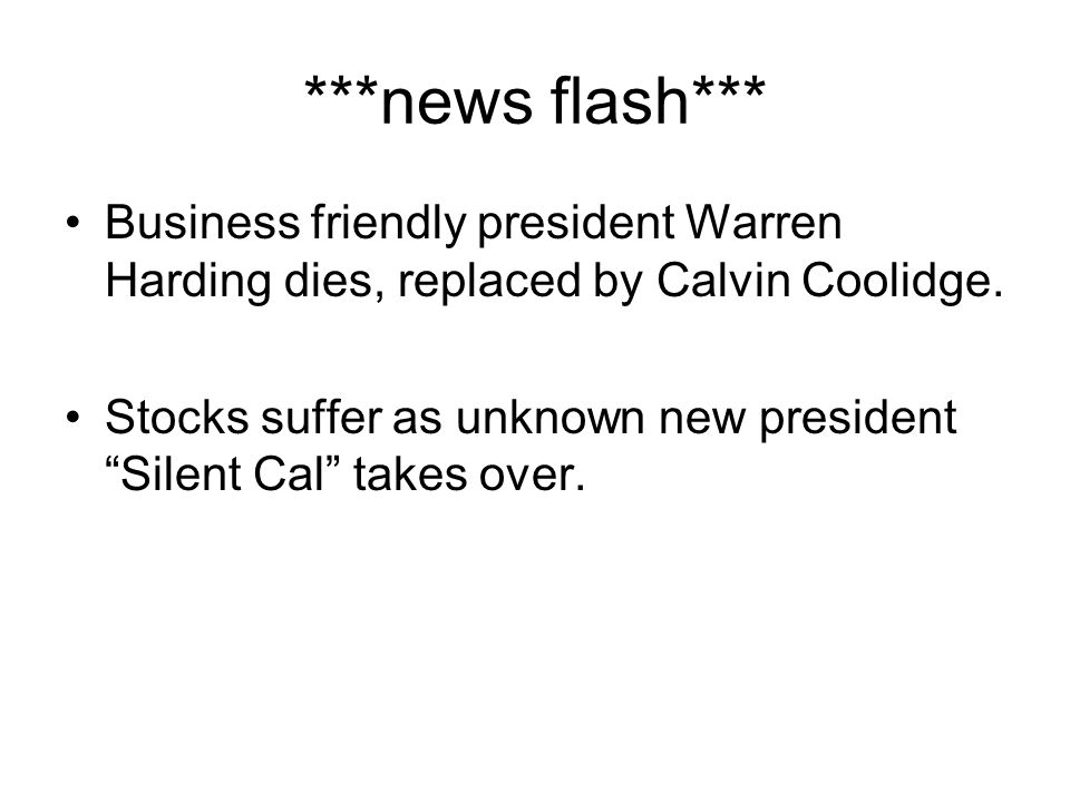 ***news flash*** Business friendly president Warren Harding dies, replaced by Calvin Coolidge.