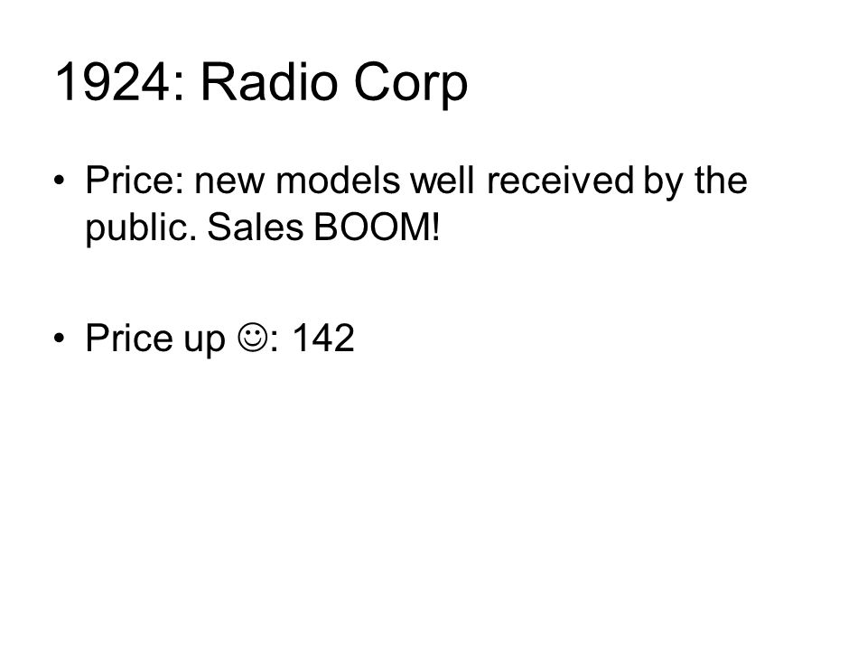 1924: Radio Corp Price: new models well received by the public. Sales BOOM! Price up : 142