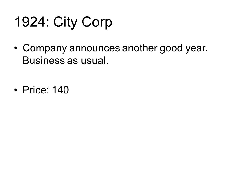 1924: City Corp Company announces another good year. Business as usual. Price: 140
