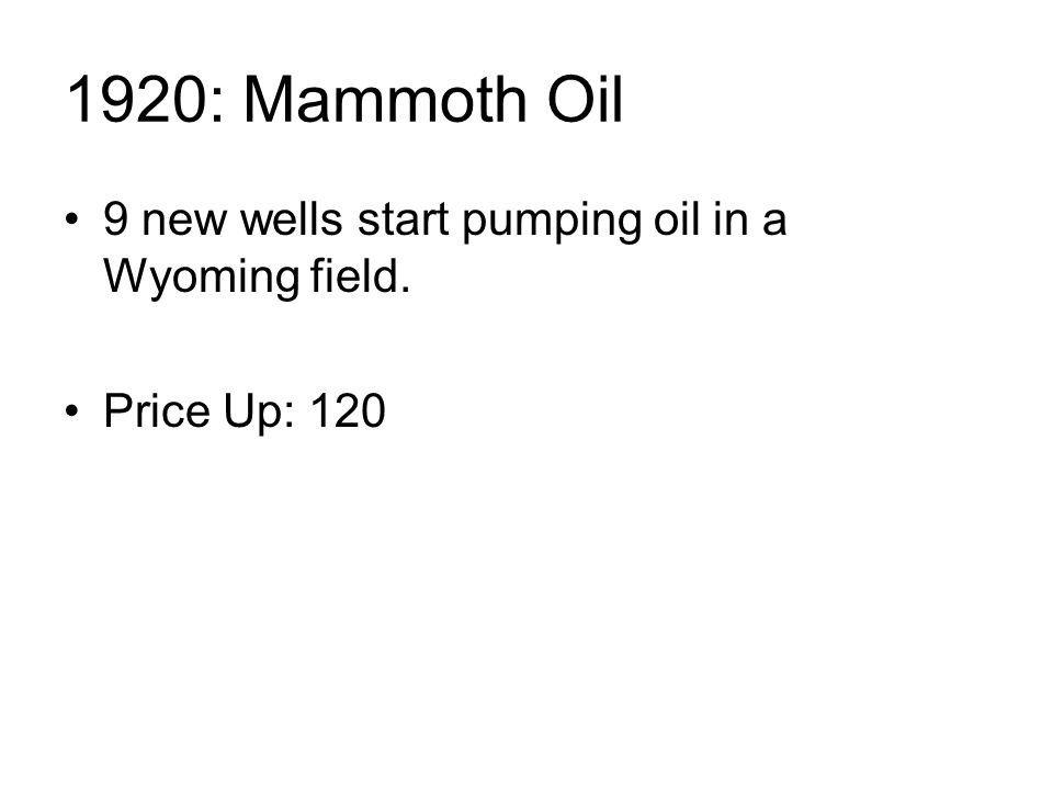 1920: Mammoth Oil 9 new wells start pumping oil in a Wyoming field. Price Up: 120