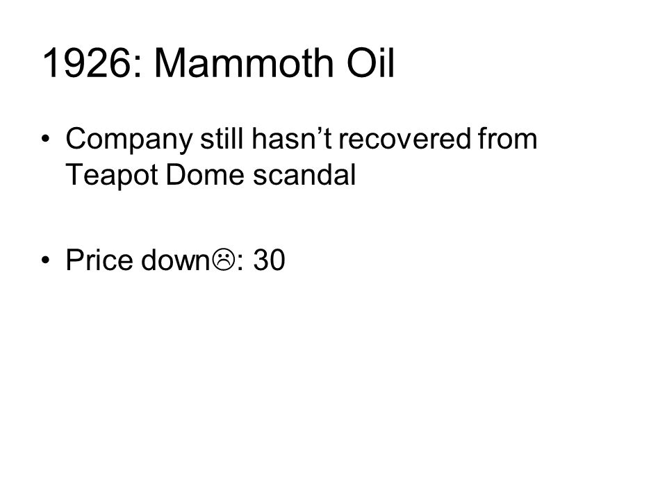 1926: Mammoth Oil Company still hasn't recovered from Teapot Dome scandal Price down  : 30