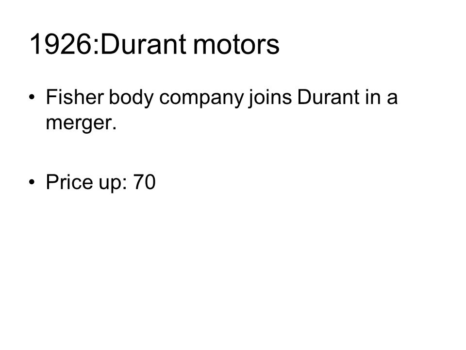 1926:Durant motors Fisher body company joins Durant in a merger. Price up: 70