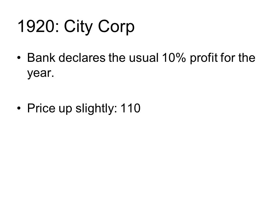 1920: City Corp Bank declares the usual 10% profit for the year. Price up slightly: 110