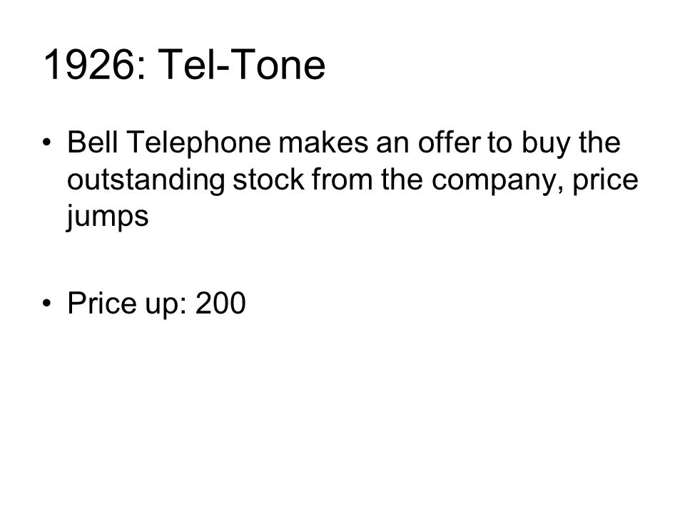1926: Tel-Tone Bell Telephone makes an offer to buy the outstanding stock from the company, price jumps Price up: 200