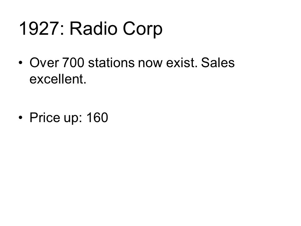 1927: Radio Corp Over 700 stations now exist. Sales excellent. Price up: 160