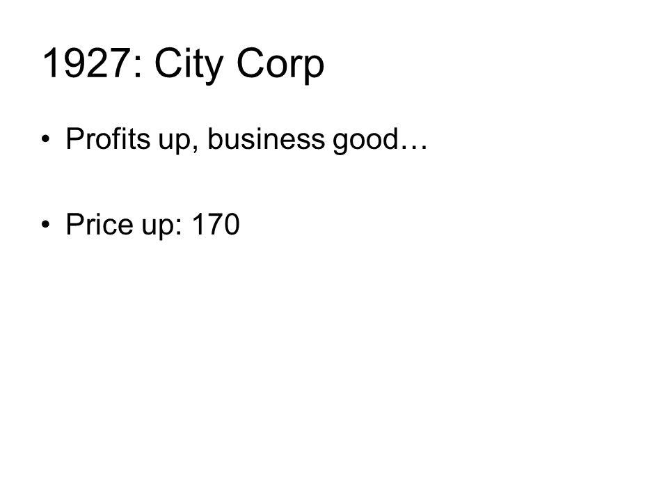 1927: City Corp Profits up, business good… Price up: 170