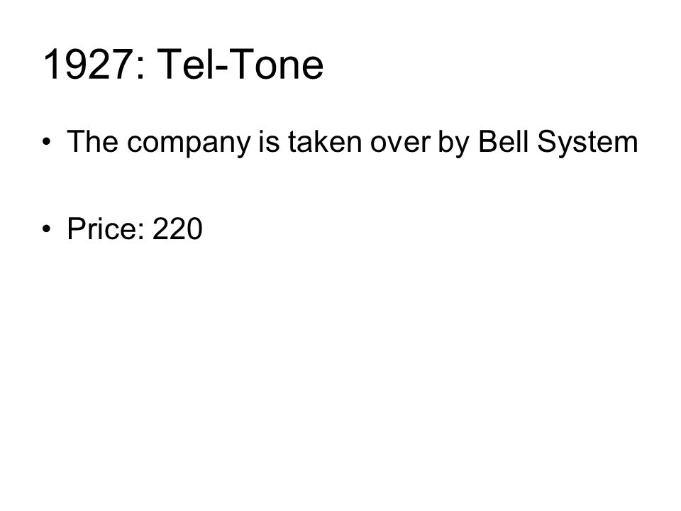 1927: Tel-Tone The company is taken over by Bell System Price: 220