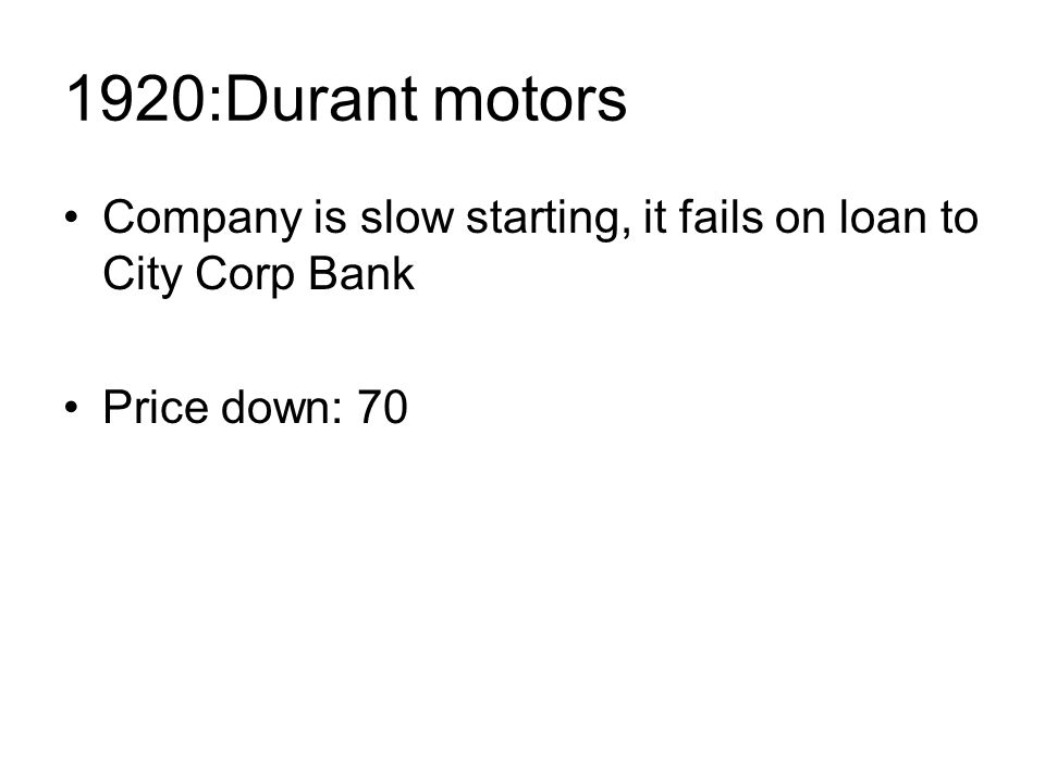 1920:Durant motors Company is slow starting, it fails on loan to City Corp Bank Price down: 70
