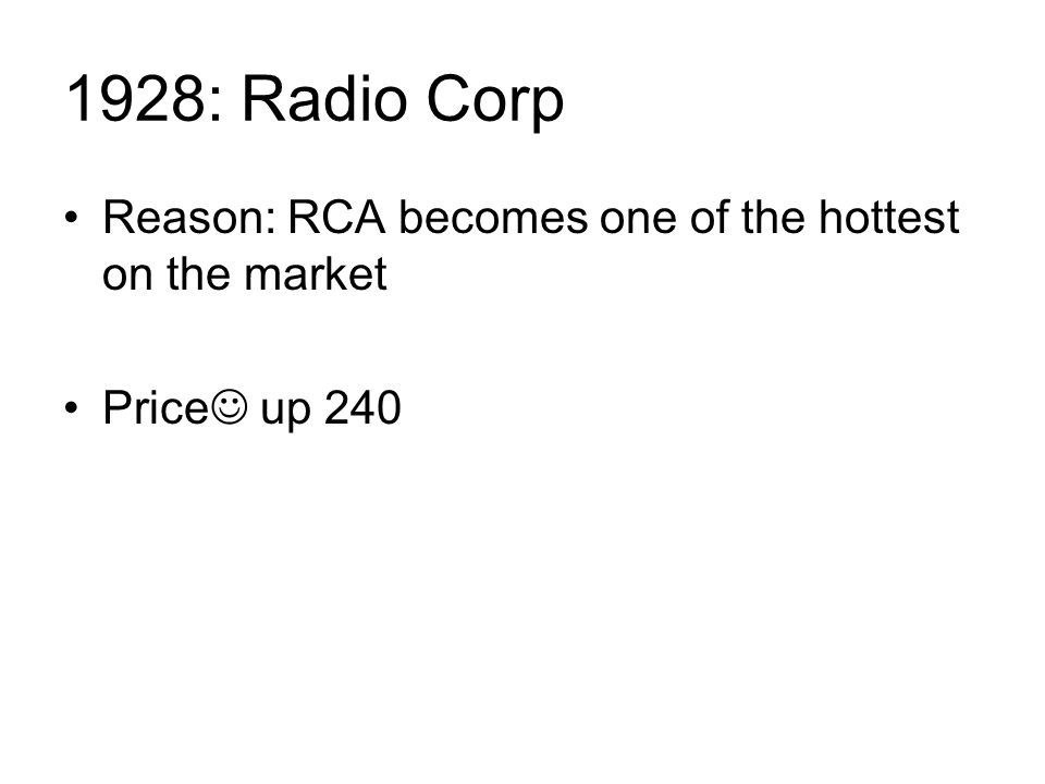 1928: Radio Corp Reason: RCA becomes one of the hottest on the market Price up 240