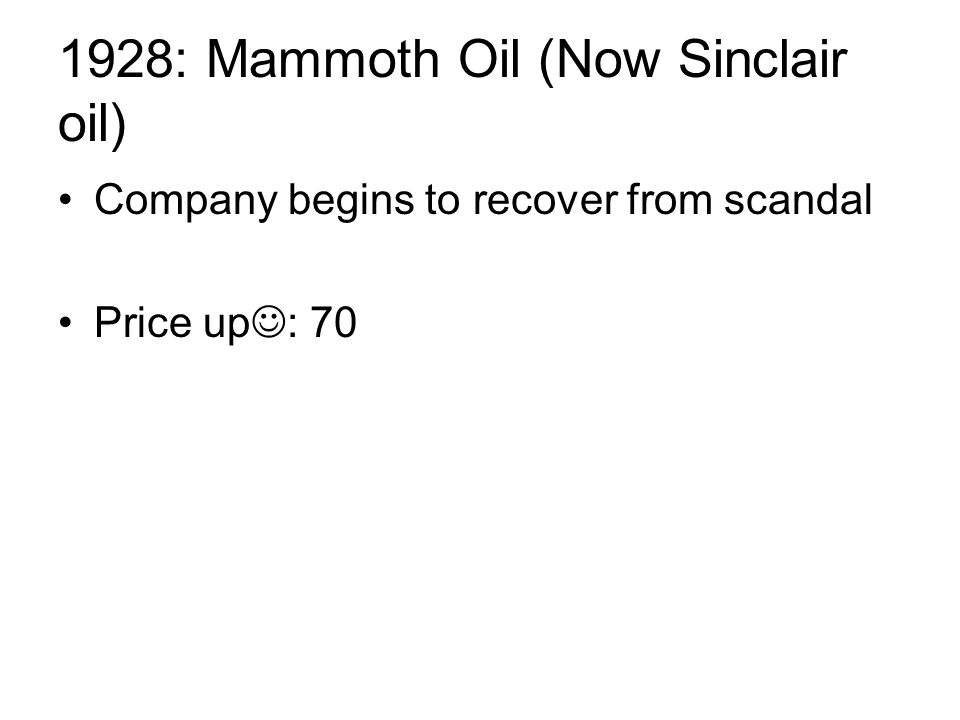 1928: Mammoth Oil (Now Sinclair oil) Company begins to recover from scandal Price up : 70