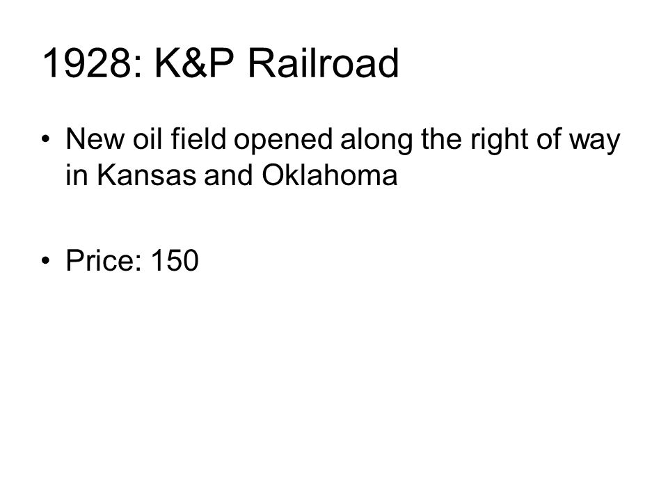 1928: K&P Railroad New oil field opened along the right of way in Kansas and Oklahoma Price: 150