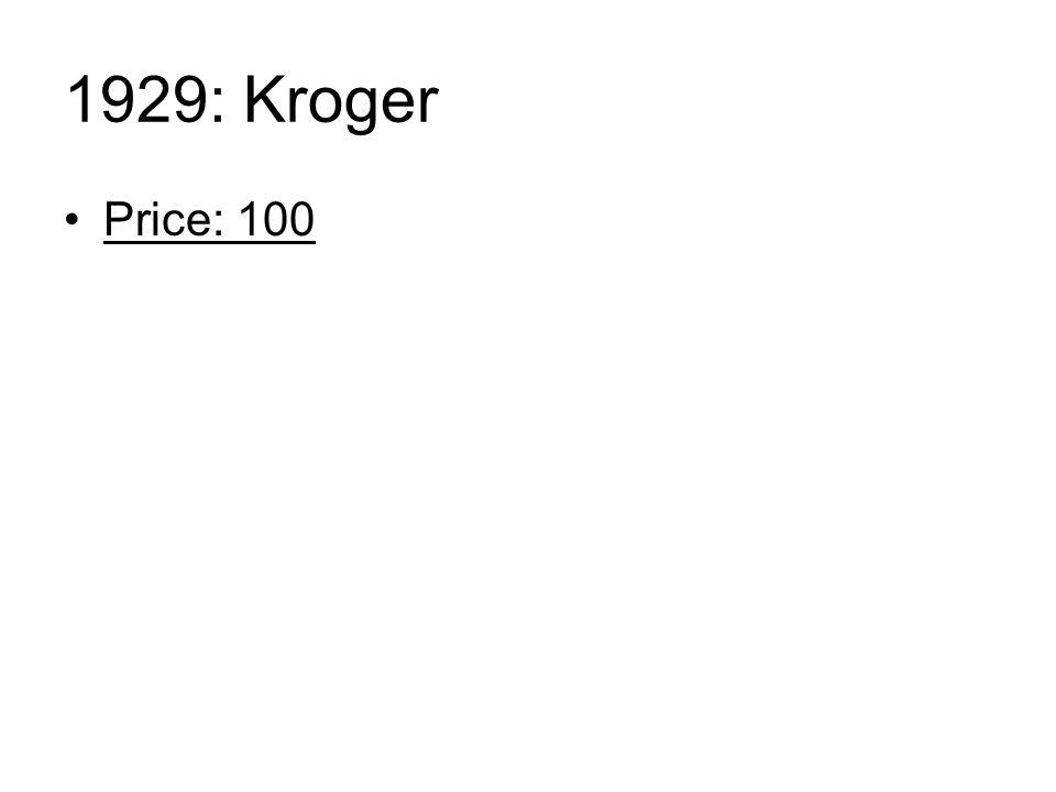 1929: Kroger Price: 100