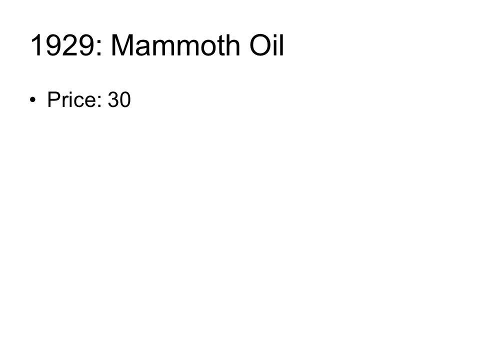 1929: Mammoth Oil Price: 30