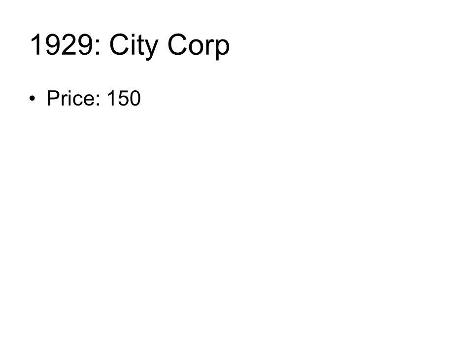 1929: City Corp Price: 150