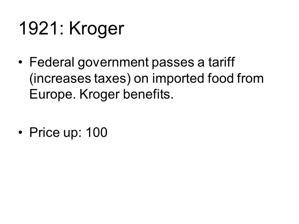 1921: Kroger Federal government passes a tariff (increases taxes) on imported food from Europe.
