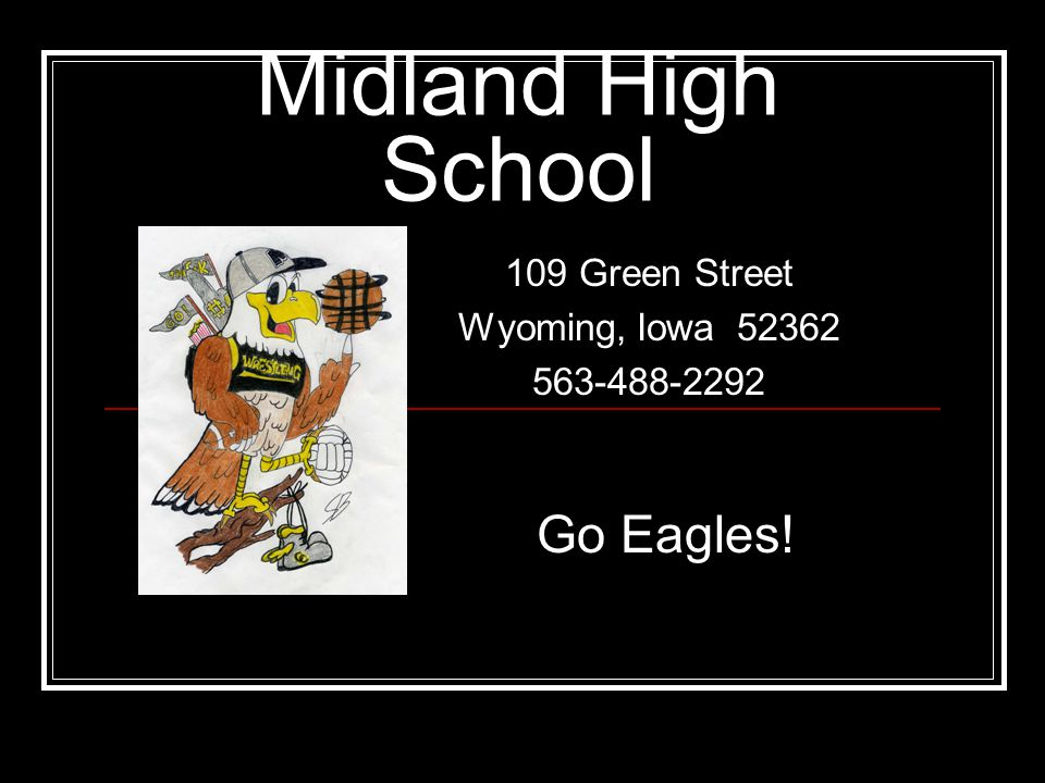 Midland High School 109 Green Street Wyoming, Iowa 52362 563-488-2292 Go Eagles!