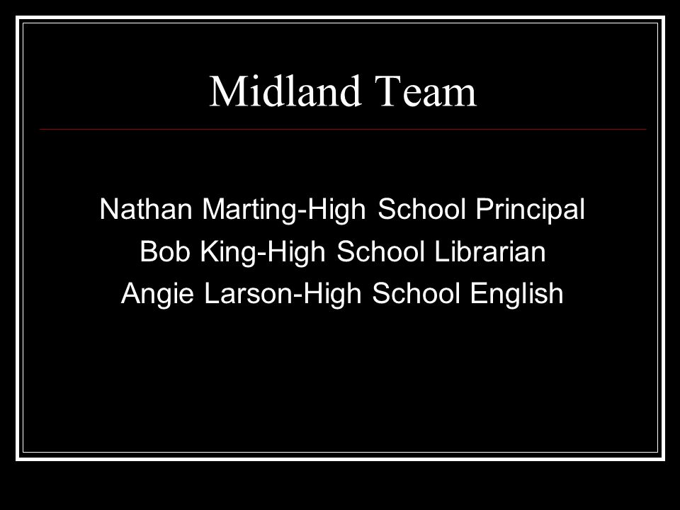 Midland Team Nathan Marting-High School Principal Bob King-High School Librarian Angie Larson-High School English
