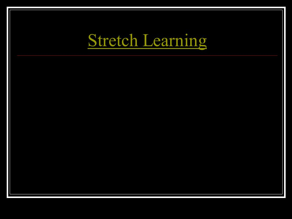 Stretch Learning