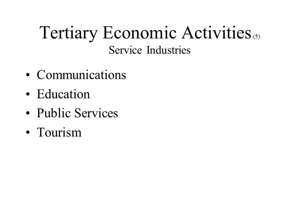 Tertiary Economic Activities.(5) Service Industries Communications Education Public Services Tourism