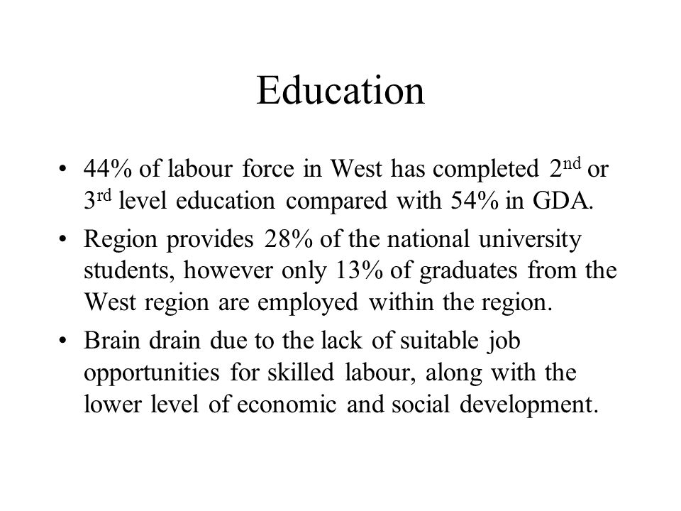 Education 44% of labour force in West has completed 2 nd or 3 rd level education compared with 54% in GDA.