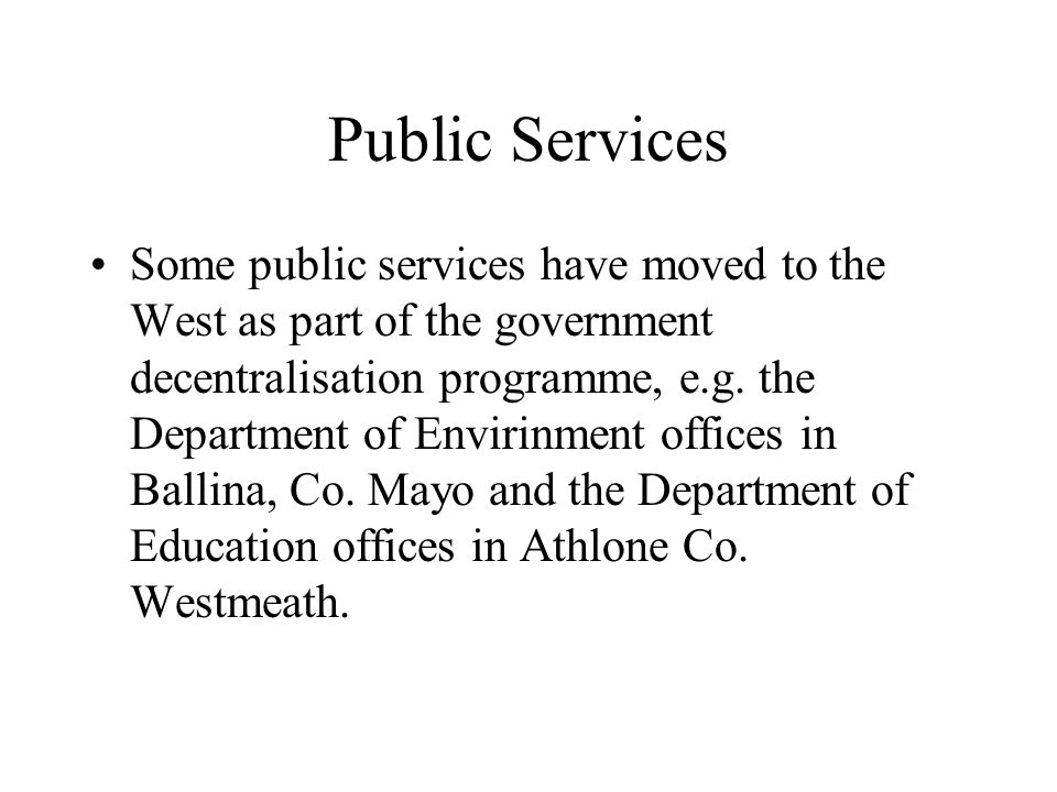 Public Services Some public services have moved to the West as part of the government decentralisation programme, e.g.