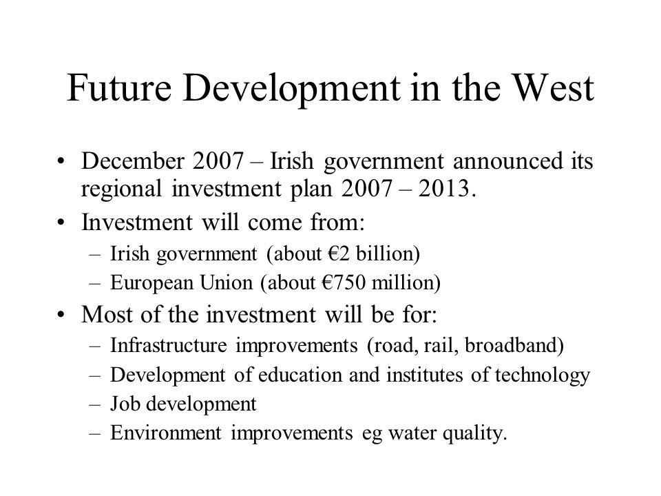 Future Development in the West December 2007 – Irish government announced its regional investment plan 2007 – 2013.