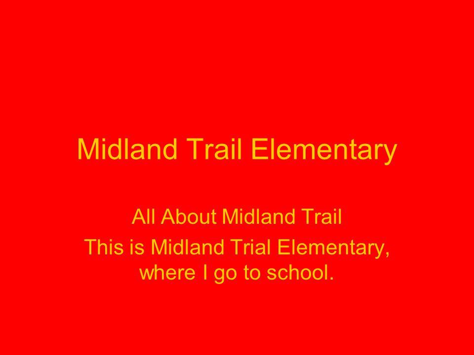 Midland Trail Elementary All About Midland Trail This is Midland Trial Elementary, where I go to school.