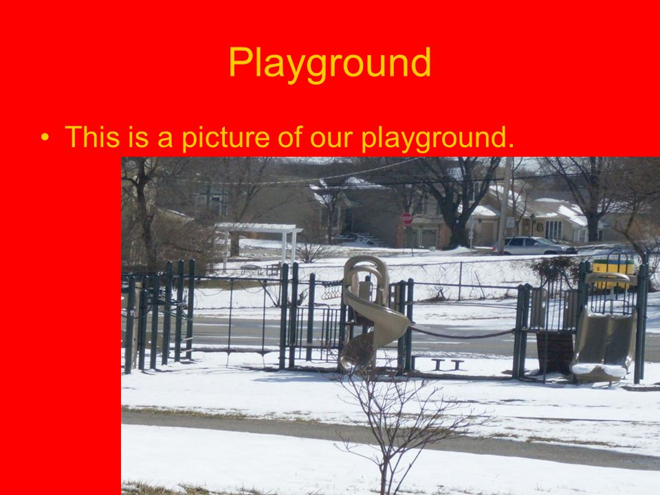 Playground This is a picture of our playground.