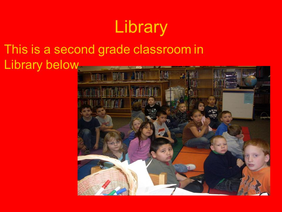 Library This is a second grade classroom in Library below.