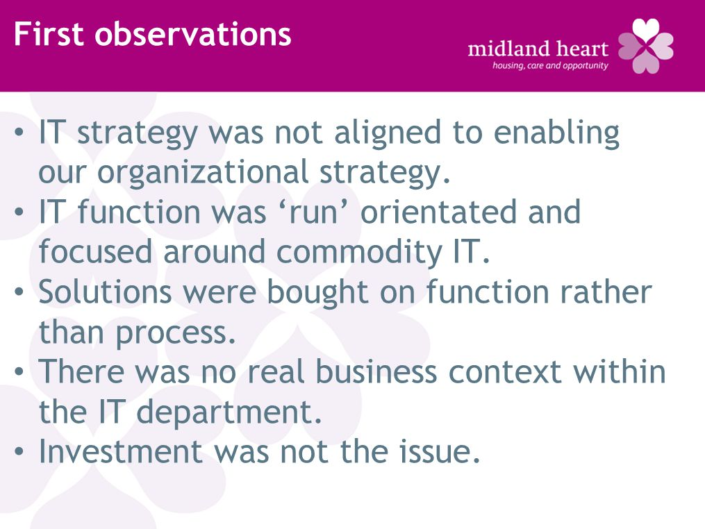 First observations IT strategy was not aligned to enabling our organizational strategy.