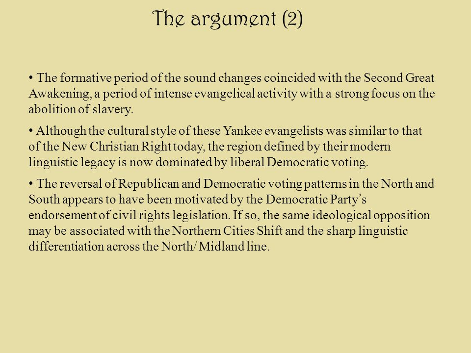 The argument (1) The Northern Cities Shift is a rotation of six vowels which has radically altered the vowel systems of the Great Lakes region. The tr