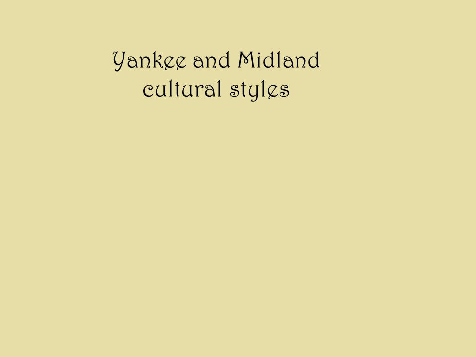 Migration patterns of Yankees and Midlanders Yankee Midland/Upland South SettlementTownsIsolated clusters House locationRoadsideCreek & spring Internal migrationLowVery high David Hackett Fischer 1989.